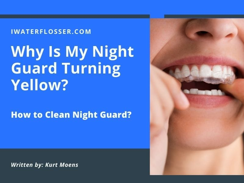 Pourquoi mon Night Guard devient-il jaune - Comment nettoyer le Night Guard ? 1