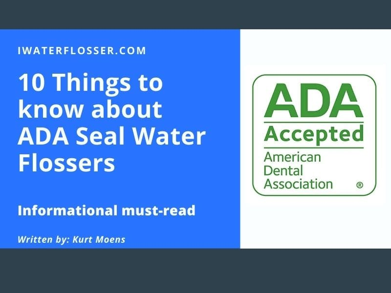 10 Things to know about ADA Seal Water Flossers